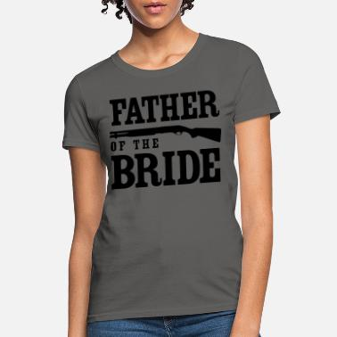 Father of the Bride with Gun - Women's T-Shirt