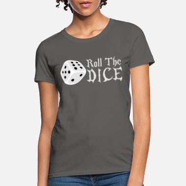 Roll The Dice roll the dice - Women's T-Shirt