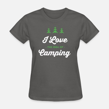 City Slickers I Love the Idea of Camping Sarcastic Shirt Design - Women's T-Shirt