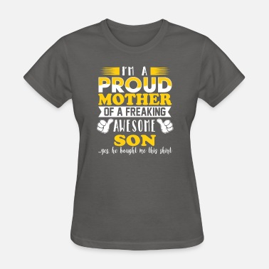Proud Son Of A Freaking Awesome Mother In Law I'm a proud mother of a freaking awesome son - Women's T-Shirt