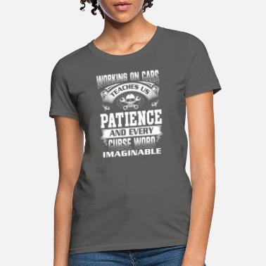 Work On Cars Funny Mechanic Working On Car Teaches Us Patience - Women's T-Shirt