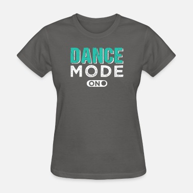 Dance Mode On Dance Mode On - Women's T-Shirt