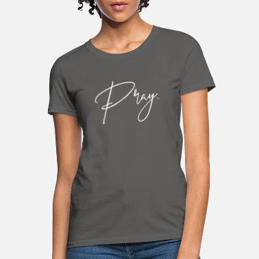 Pray Pray - Women's T-Shirt