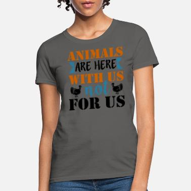 Animal Animals Are Here With Us, Not For Us - Women's T-Shirt