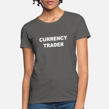 Currency CURRENCY TRADER - Women's T-Shirt