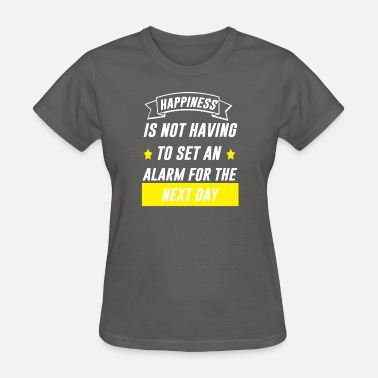Sels happniess is not having to sel an alarm - Women's T-Shirt