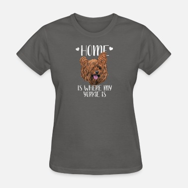 Dog Dogs - Home is where my Yorkie is - Women's T-Shirt