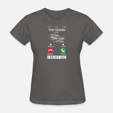 Ocean The Ocean Is Calling And I Must Go Funny Phone - Women's T-Shirt