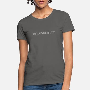 Be Lost OR YOU WILL BE LOST - Women's T-Shirt