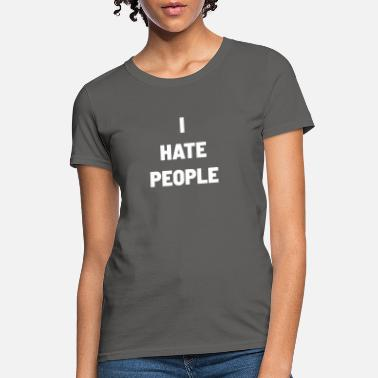 Hate I Hate People - Women's T-Shirt