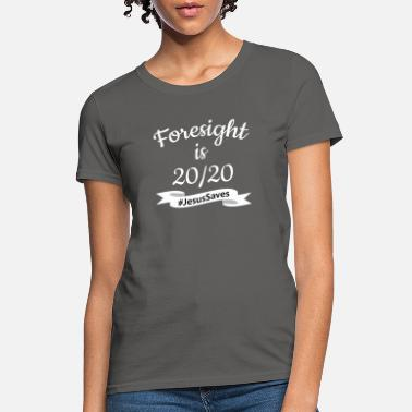 Foresight is 2020 #JesusSaves - Women's T-Shirt