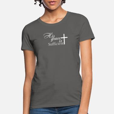 His Grace is Sufficient - Women's T-Shirt