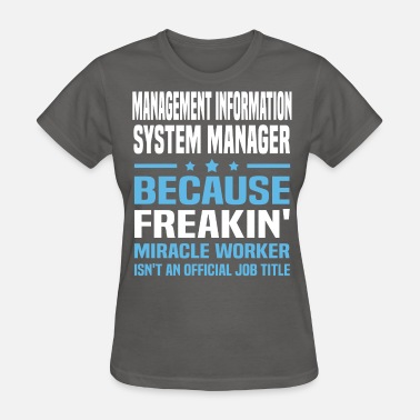 Management Information System Manager Management Information System Manager - Women's T-Shirt