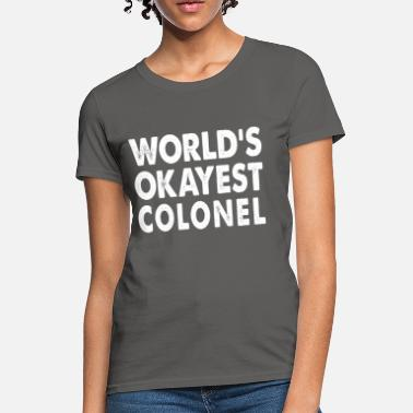 Colonel World's Okayest Colonel Military Commander - Women's T-Shirt
