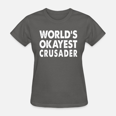 Crusaders World's Okayest Crusader Crusade - Women's T-Shirt