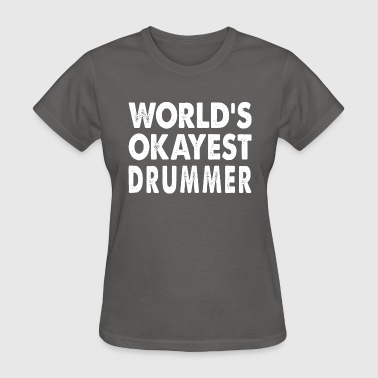 World's Okayest Drummer Musician - Women's T-Shirt
