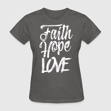 Faith, Hope, & Love - Women's T-Shirt
