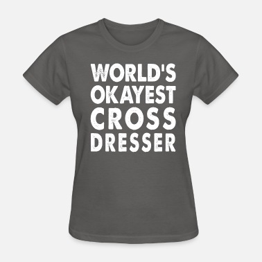 Crossdresser World's Okayest Crossdresser - Women's T-Shirt
