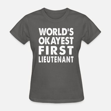 Lieutenant Colonel Army World's Okayest First Lieutenant - Women's T-Shirt