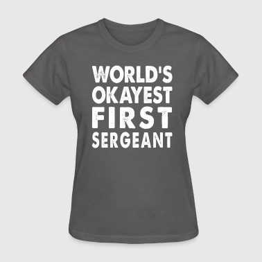 World's Okayest First Sergeant - Women's T-Shirt