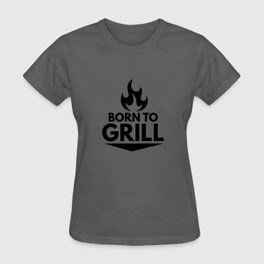 Born to Grill - Women's T-Shirt
