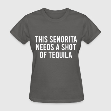 This Senorita Needs A Shot Of Tequila - Women's T-Shirt