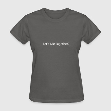 Beer Die Let s Die Together - Women's T-Shirt