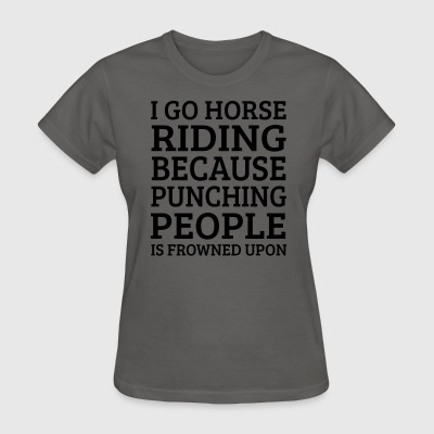 I Go Horse Riding Because Punching riding sayings - Women's T-Shirt