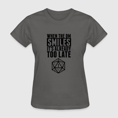 When The DM Smiles.. It's Already Too Late - Women's T-Shirt