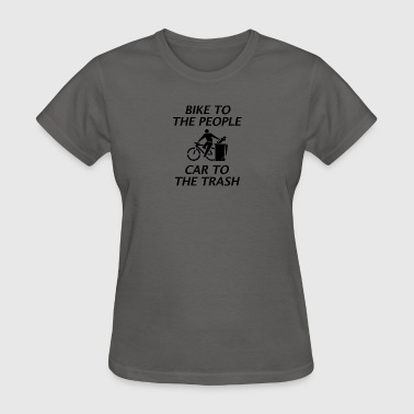 BIKE TO THE PEOPLE CAR TO THE TRASH - Women's T-Shirt