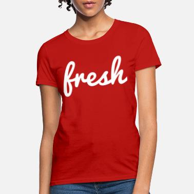 Fresh Fresh - Women's T-Shirt