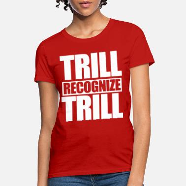 Trill Trill Recognize Trill - Women's T-Shirt