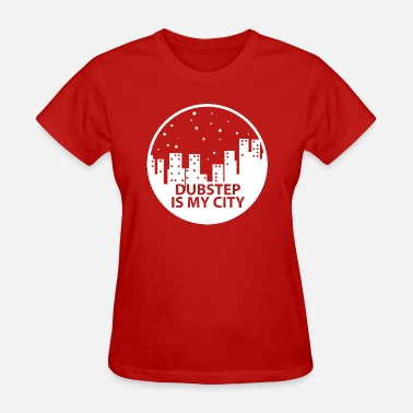 Trap City Dubstep Is MY City W - Women's T-Shirt