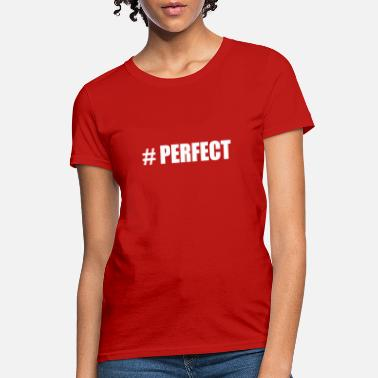 Perfect PERFECT - Women's T-Shirt
