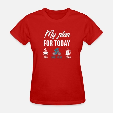 Beer And Bicycle My Plan For Today Coffee _ Riding Bicycle _ Beer - Women's T-Shirt