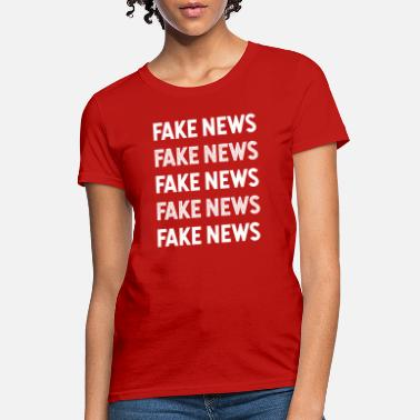 Fake Fake News Fake News - Women's T-Shirt