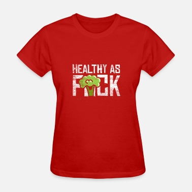 Fuck Forest Healthy as fuck - Women's T-Shirt