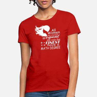 Math Degree The Finest Women Have A Math Degree All Are Create - Women's T-Shirt