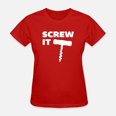 Unscrew Screw it | Wine print - Women's T-Shirt