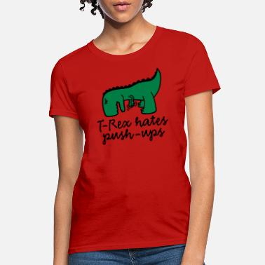 Short Funny Quotes T-Rex hates push-ups - Women's T-Shirt