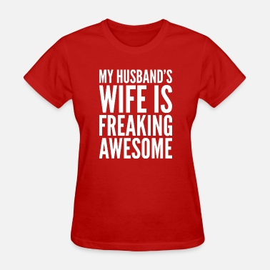 My Husband Has An Awesome Wife My Husband's Wife Is Freaking Awesome - Women's T-Shirt