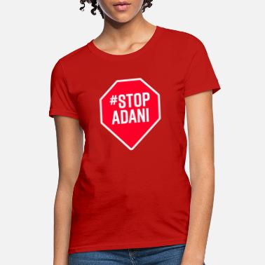 Stop Stop Adani - End Coal Mining in Australia - Women's T-Shirt