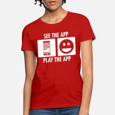 Apps See the App Play the App in White - Women's T-Shirt