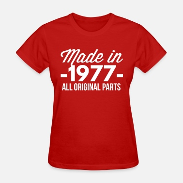 1977 All Original Parts Made in 1977 all original parts - Women's T-Shirt
