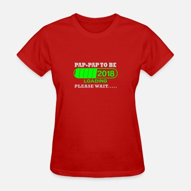 Papa To Be Loading Please Wait Pap-pap to be 2018 Loading Please wait.. - Women's T-Shirt