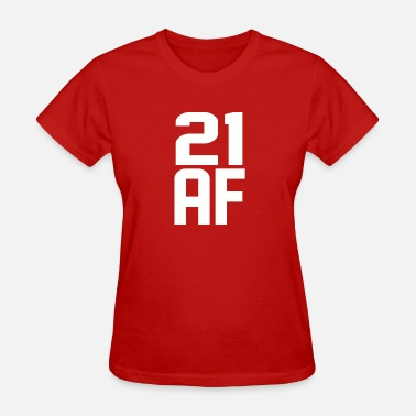 21 Year Old 21 AF Years Old - Women's T-Shirt