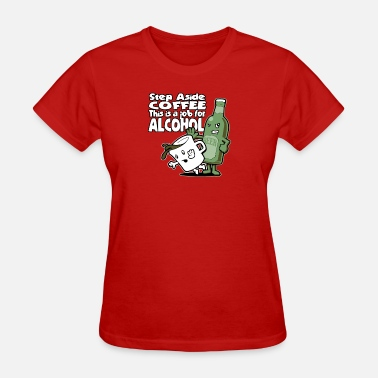 Job Parody This is a Job for Alcohol - Women's T-Shirt