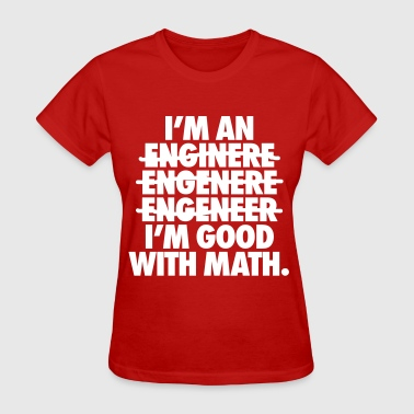I'm An Engineer I'm Good With Math - Women's T-Shirt