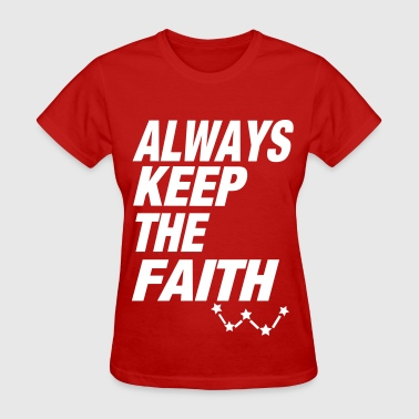 Always Keep The Faith - Women's T-Shirt