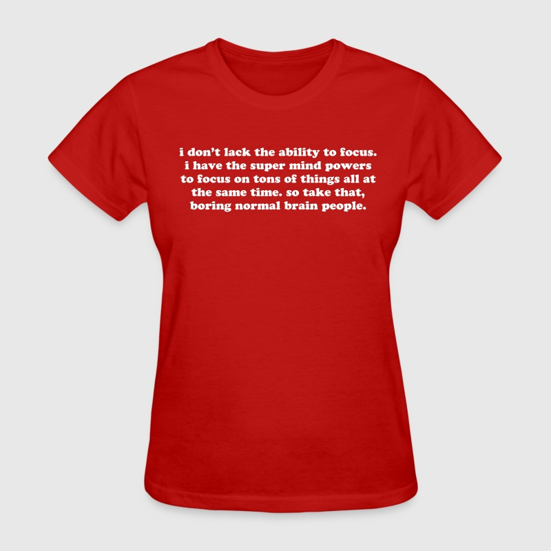 ADHD super mind powers quote. Funny ADD humor  - Women's T-Shirt